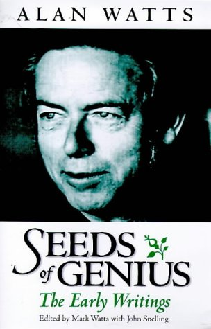 Seeds of Genius: The Early Writings of Alan Watts (1862042640) by Watts, Alan; Snelling, John