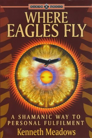 9781862042841: Where Eagles Fly: A Shamanic Way to Personal Fulfilment (Earth Quest)