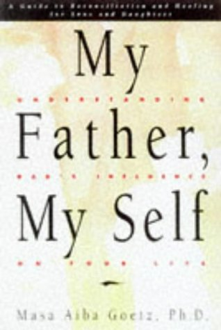 My Father, My Self: Understanding Dad's Influence on Your Life: Goetz, Masa Aiba