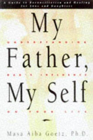 My Father, My Self: Understanding Dad's Influence: Goetz, Masa Aiba