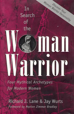 In Search of the Woman Warrior : Four Mythical Archetypes for Modern Women.