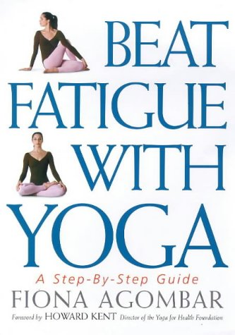 9781862043251: Beat Fatigue with Yoga: A Simple Step-by-Step Way to Restore Energy
