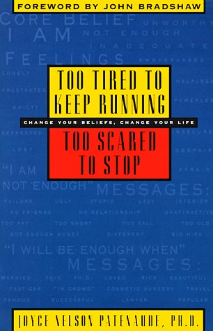 Too Tired to Keep Running, Too Scared to Stop: Change Your Beliefs, Change Your Life: Patenaude, ...