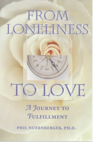 From Loneliness to Love: A Journey to Fulfillment: Nuernberger, Phil