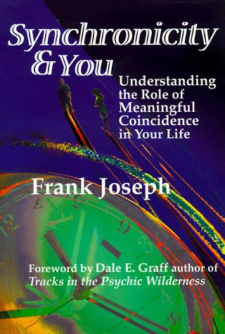 Synchronicity and You Understanding the Role of: Frank Joseph