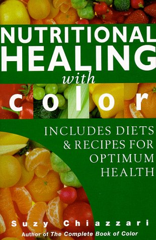 Nutritional Healing With Color: Chiazzari, Suzy
