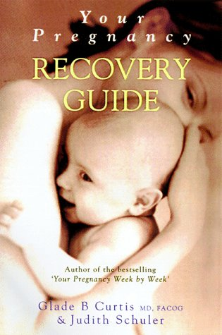 Your Pregnancy Recovery Guide: Curtis, Glade B.; Schuler, Judith