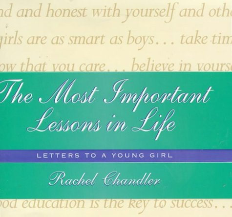 The Most Important Lessons in Life: Letters to a Young Girl: Chandler, Rachel