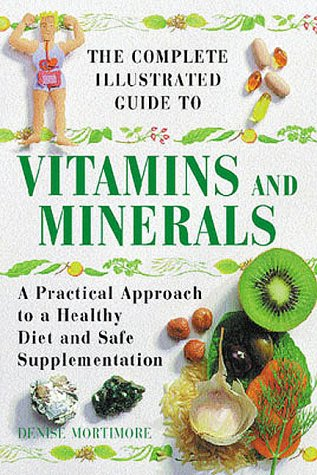 9781862044531: The Complete Illustrated Guide to Vitamins and Minerals: A Practical Approach to a Healthy Diet and Safe Supplementation