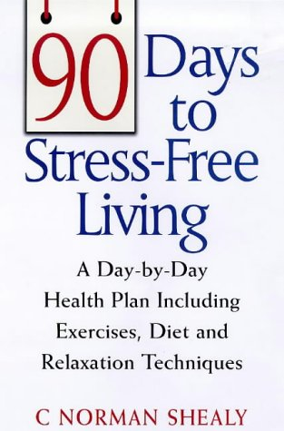 90 Days to Stress-free Living: A Day by Day Health Plan Including Exercises, Diet and Relaxation ...