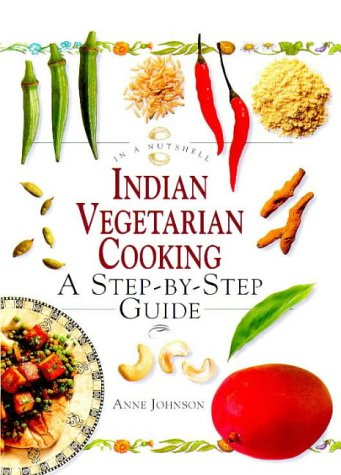 Indian Vegetarian Cooking: In a Nutshell (In a Nutshell, Vegetarian Cooking Series): Johnson, Anne