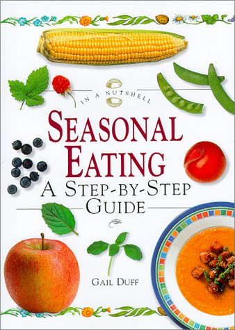 Seasonal Eating: A Step-By-Step Guide (In a Nutshell, Nutrition Series): Duff, Gail