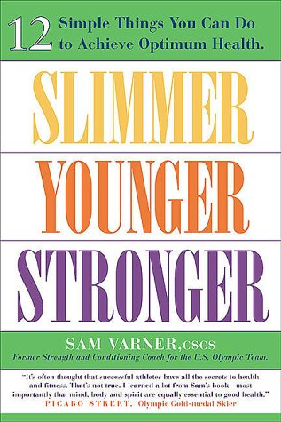 Slimmer Younger Stronger: 12 Simple Things You Can Do to Achieve Optimum Health: Varner, Samuel