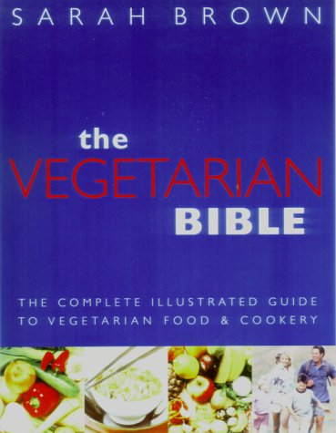 9781862047884: The Vegetarian Bible: The Complete Illustrated Guide to Vegetarian Food & Cookery