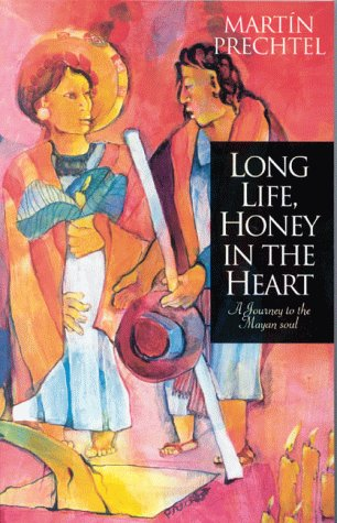 9781862048171: Long Life, Honey in the Heart: A Journey to the Mayan Soul