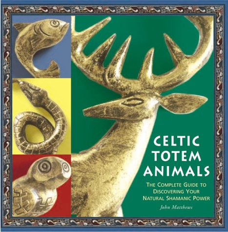 9781862048409: Celtic Totem Animals:the Complete Guide to Discovering Your Natural Shamanic Power (with Cd of Drumming by John and Caitlin Matthews)