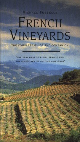 French Vineyards: The Complete Guide and Companion: Michael Busselle