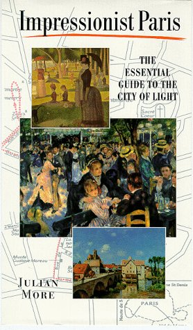 Impressionist Paris: The Essential Guide to the City of Light: More, Julian