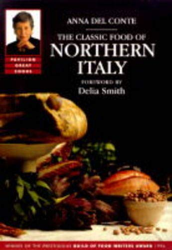 The Classic Food of Northern Italy (Great Cooks) (1862052182) by Anna Del Conte
