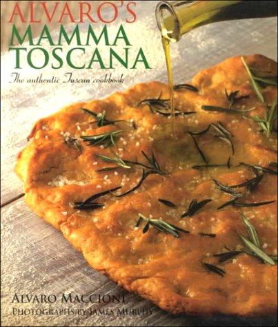 9781862052581: Alvaro's Mamma Toscana: The Authentic Tuscan Cookbook