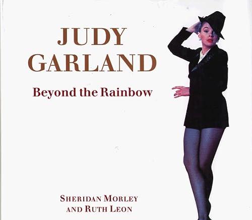 Judy Garland : Beyond the Rainbow . - Morley, Sheridan, Leon, Ruth