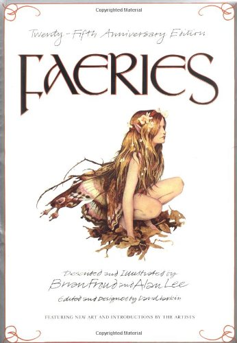 Faeries - The 25th Anniversary Edition: Twenty-Fifth: Brian Froud