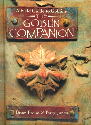 The Goblin Companion: A Field Guide to: Jones, Terry; Froud,