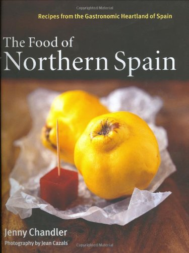The Food of Northern Spain: Recipes from the Gastronomic Heartland of Spain: Chandler, Jenny