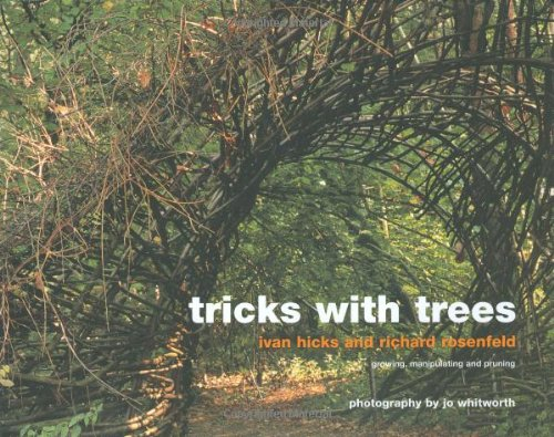 Tricks with Trees: Growing, Manipulating and Pruning: Land Art for the Garden: Hicks, Ivan; ...