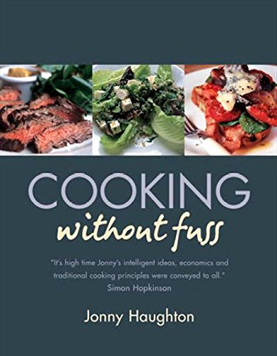 Cooking Without Fuss: Stress-Free Recipes for the Home-Cook: Jonny Haughton
