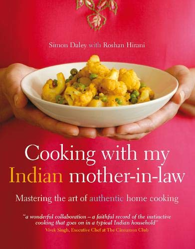 Cooking with My Indian Mother-in-Law: Mastering the Art of Authentic Home Cooking: Simon Daley