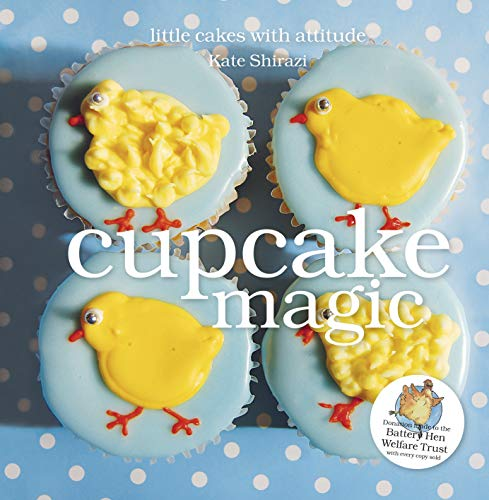 Cupcake Magic: Little Cakes with Attitude: Shirazi, Kate