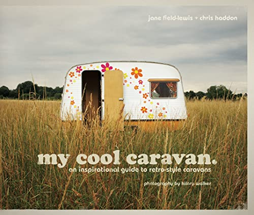 My Cool Caravan: An Inspirational Guide to: Jane Field-Lewis, Chris