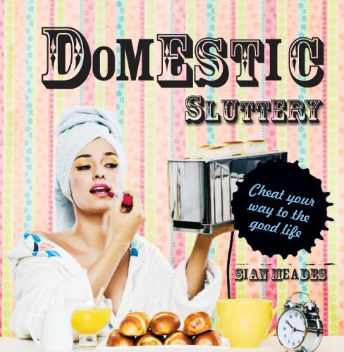 9781862059269: Domestic Sluttery: Cheat Your Way to the Good Life