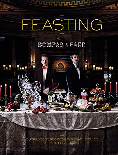 Feasting with Bompas & Parr: Powerful Recipes & Savage Tales of Food for Feasting: Bompas, ...
