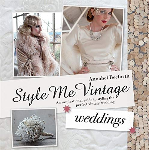 Style Me Vintage: Weddings: An Inspirational Guide to Styling the Perfect Vintage Wedding: Annabel ...