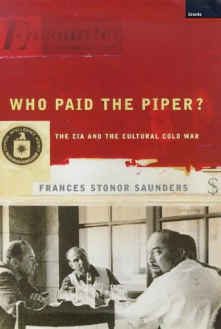 Who Paid the Piper?: The CIA and: Saunders, Frances Stonor