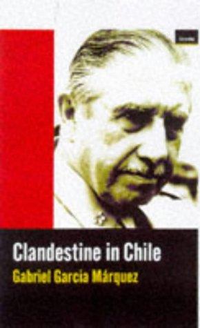 Clandestine in Chile: Adventures of Miguel Littin: Garcia Marquez, Gabriel