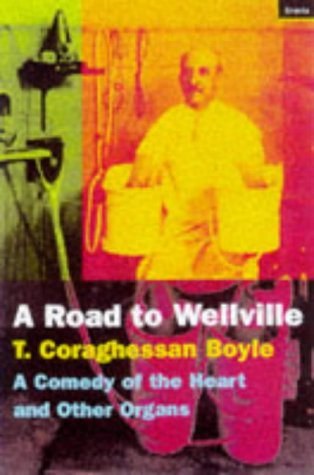 9781862071544: The Road to Wellville: A Comedy of the Heart and Other Organs
