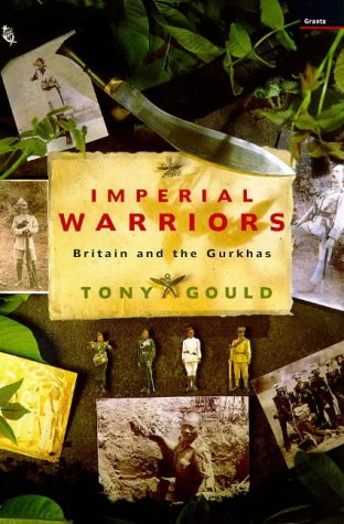 Imperial Warriors: Britain and the Gurkhas of Nepal (1862072841) by Gould, Tony
