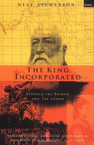 The King Incorporated: Leopold the Second and the Congo: Ascherson, Neal