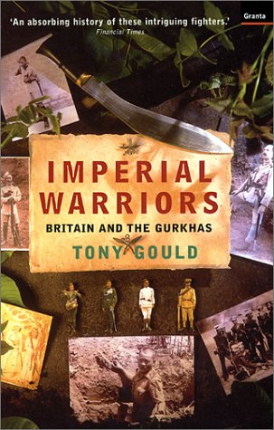 Imperial Warriors: Britain and the Gurkhas (1862073651) by Tony Gould