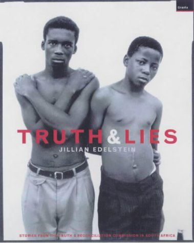 Truth and Lies: Stories from the Truth and Reconcilliation Commission in South Africa: Edelstein, ...