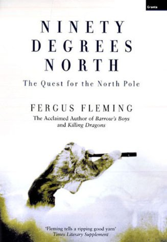 Ninety Degrees North the Quest for the North Pole: Fleming, Fergus
