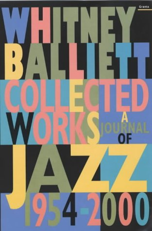Collected works: a journal of Jazz 1954-2000: Whitney BAILLIET