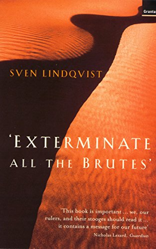 Exterminate All the Brutes: One Man's Odyssey into the Heart of Darkness and the Origins of ...