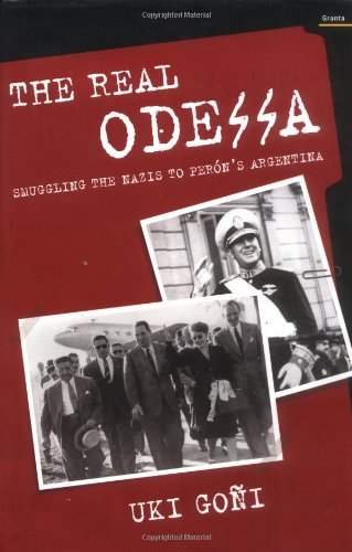 The Real Odessa: Smuggling the Nazis to Peron's Argentina: GONI, UKI