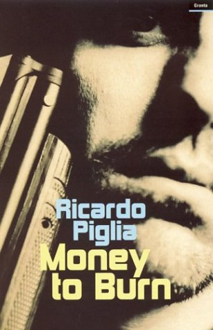 Money to Burn: Piglia, Ricardo