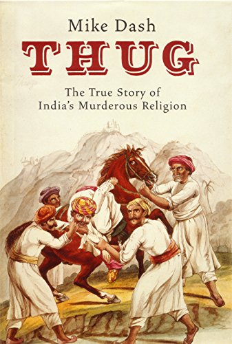 Thug: The True Story of India's Murderous Cult: Dash, Mike