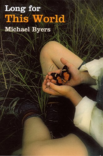 Long for This World (Signed First Edition): Michael Byers
